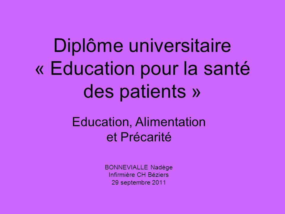 Diplôme universitaire « Education pour la santé des patients » Education, Alimentation et Précarité BONNEVIALLE Nadège Infirmière CH Béziers 29 septem