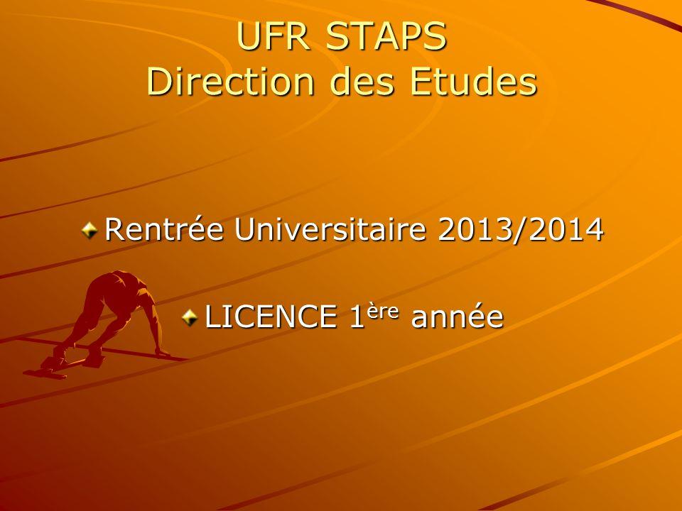 UFR STAPS Direction des Etudes Rentrée Universitaire 2013/2014 LICENCE 1 ère année