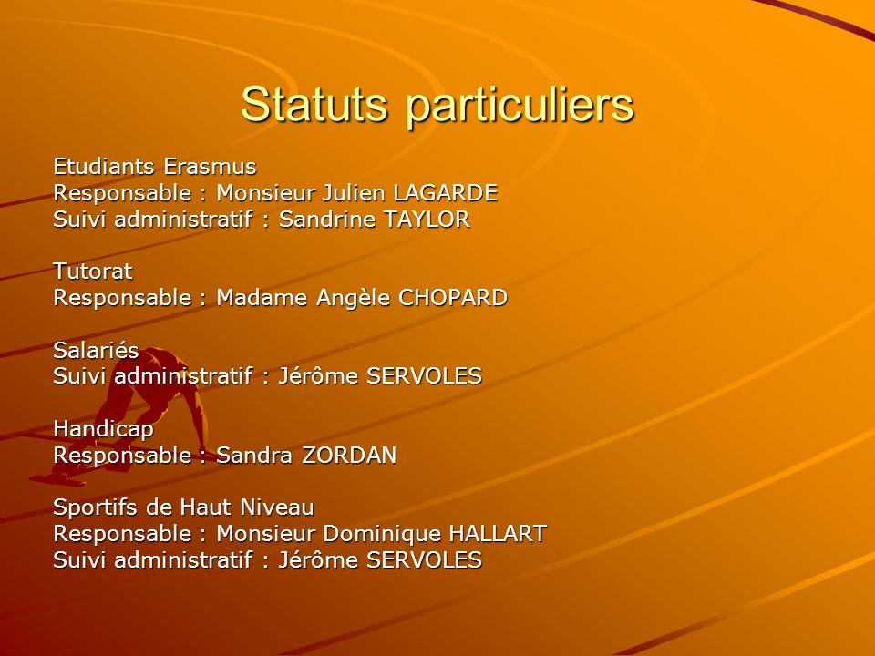 Statuts particuliers Etudiants Erasmus Responsable : Monsieur Julien LAGARDE Suivi administratif : Sandrine TAYLOR Tutorat Responsable : Madame Angèle