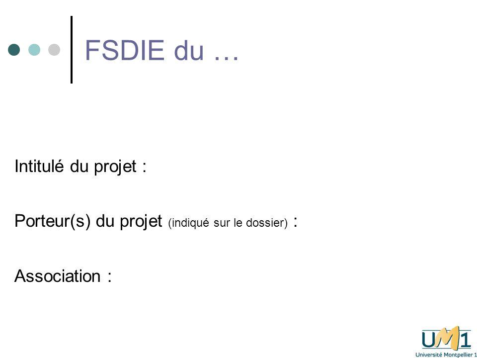 FSDIE du … Intitulé du projet : Porteur(s) du projet (indiqué sur le dossier) : Association :