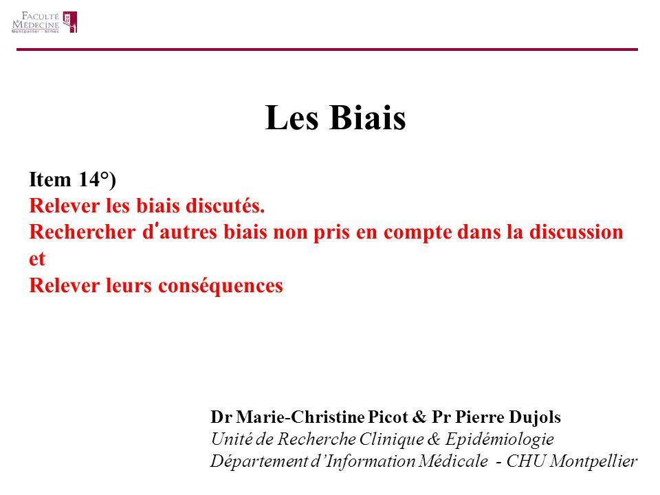 Les Biais Dr Marie-Christine Picot & Pr Pierre Dujols Unité de Recherche Clinique & Epidémiologie Département dInformation Médicale - CHU Montpellier