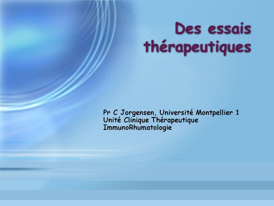 Des essais thérapeutiques Pr C Jorgensen, Université Montpellier 1 Unité Clinique Thérapeutique ImmunoRhumatologie
