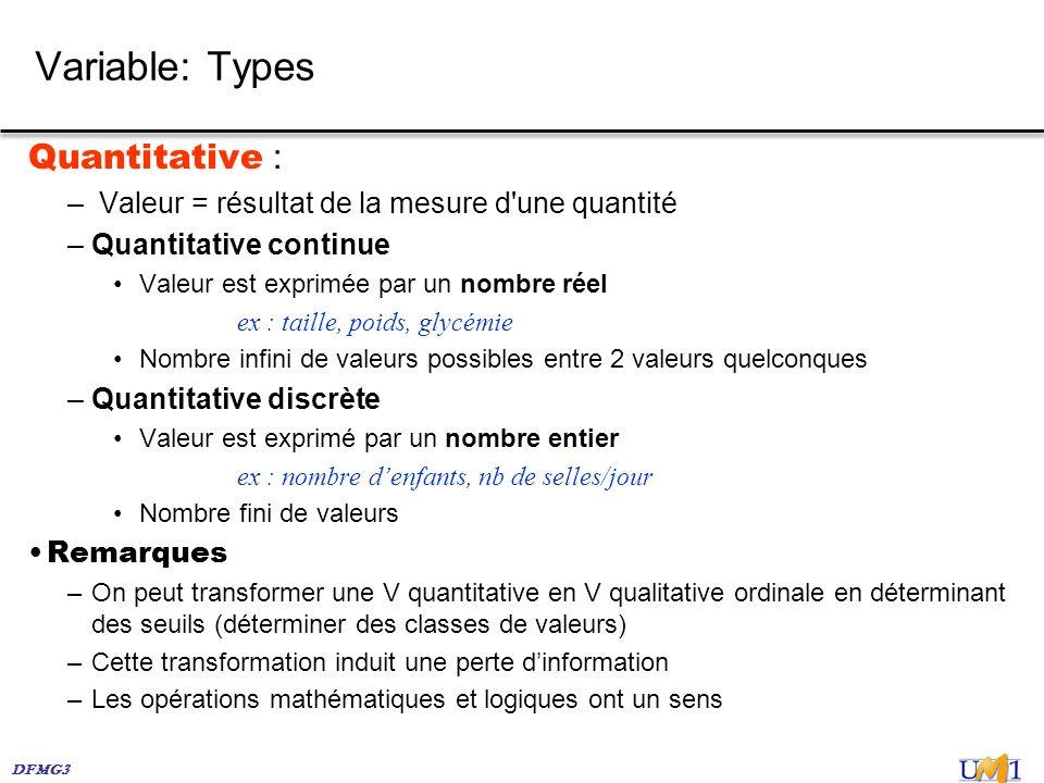 DFMG3 Variable: Types Quantitative : – Valeur = résultat de la mesure d'une quantité –Quantitative continue Valeur est exprimée par un nombre réel ex