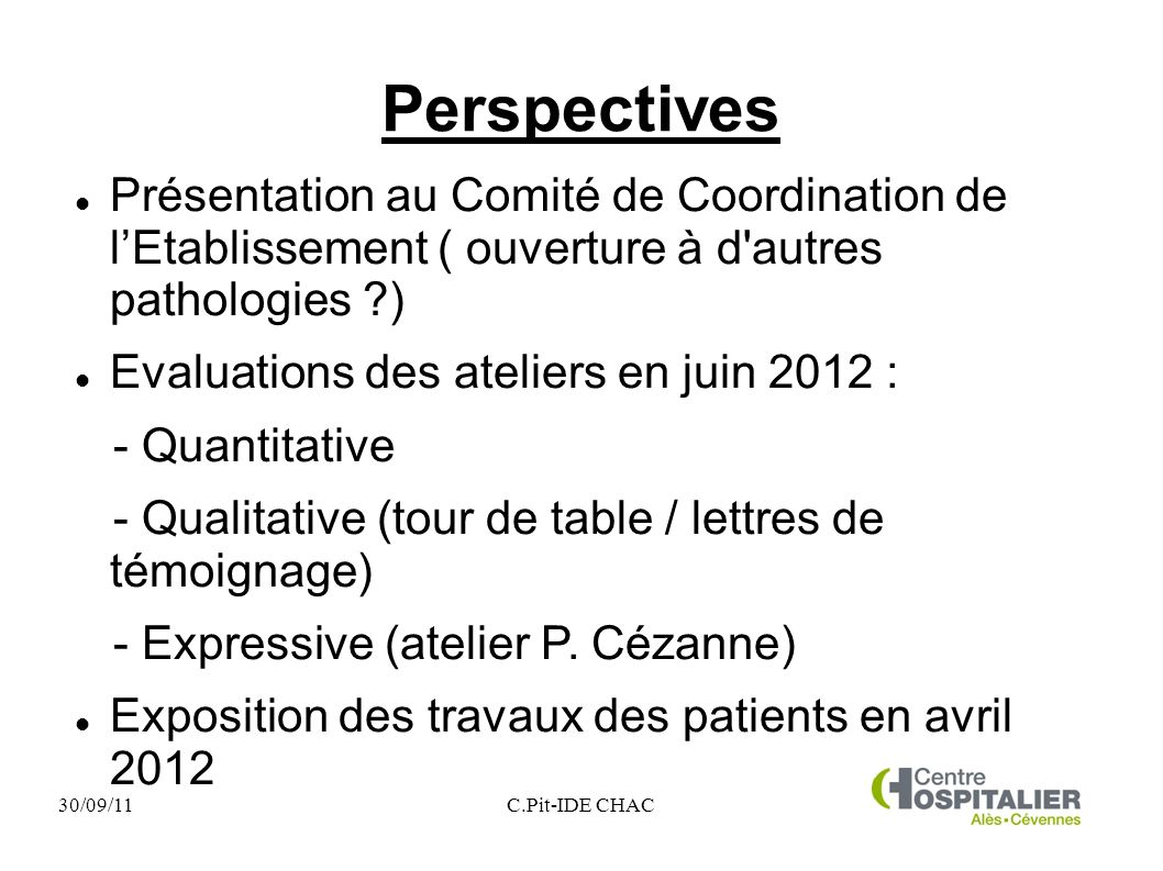 30/09/11C.Pit-IDE CHAC Perspectives Présentation au Comité de Coordination de lEtablissement ( ouverture à d'autres pathologies ?) Evaluations des ate