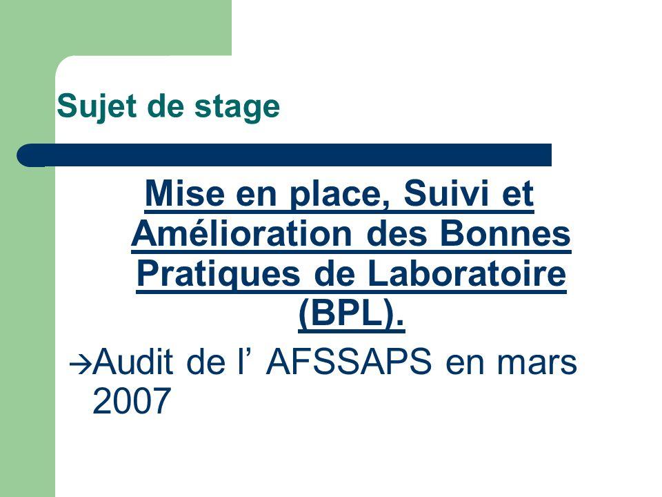 Sujet de stage Mise en place, Suivi et Amélioration des Bonnes Pratiques de Laboratoire (BPL). Audit de lAFSSAPS en mars 2007