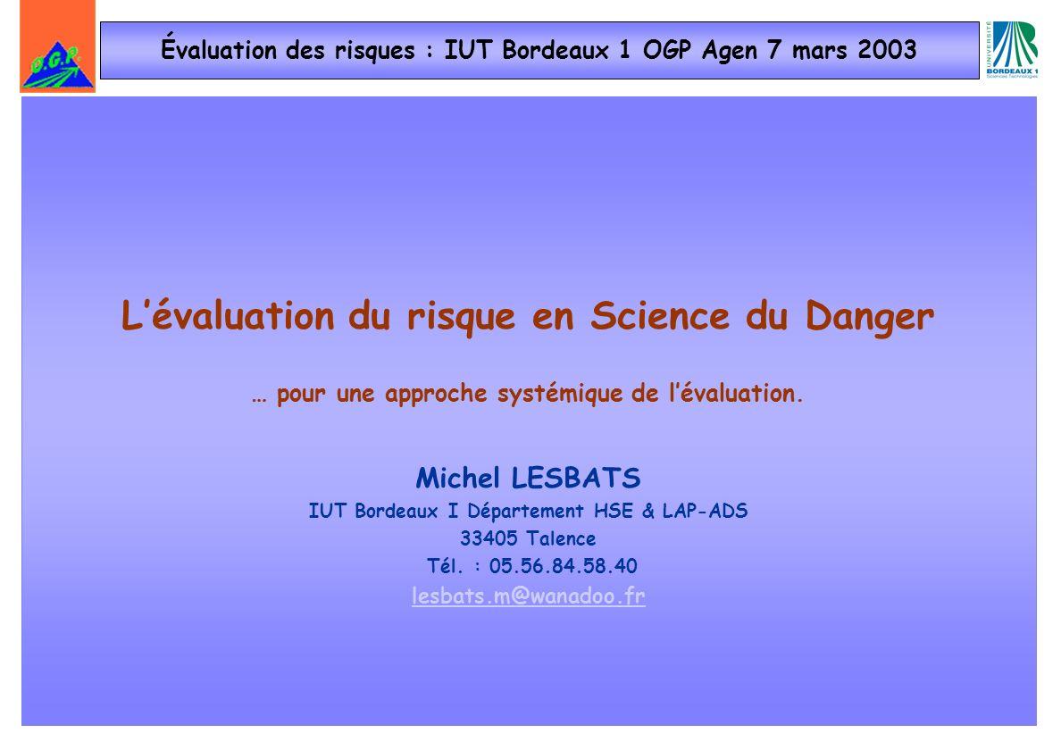 Lévaluation du risque en Science du Danger … pour une approche systémique de lévaluation. Michel LESBATS IUT Bordeaux I Département HSE & LAP-ADS 3340