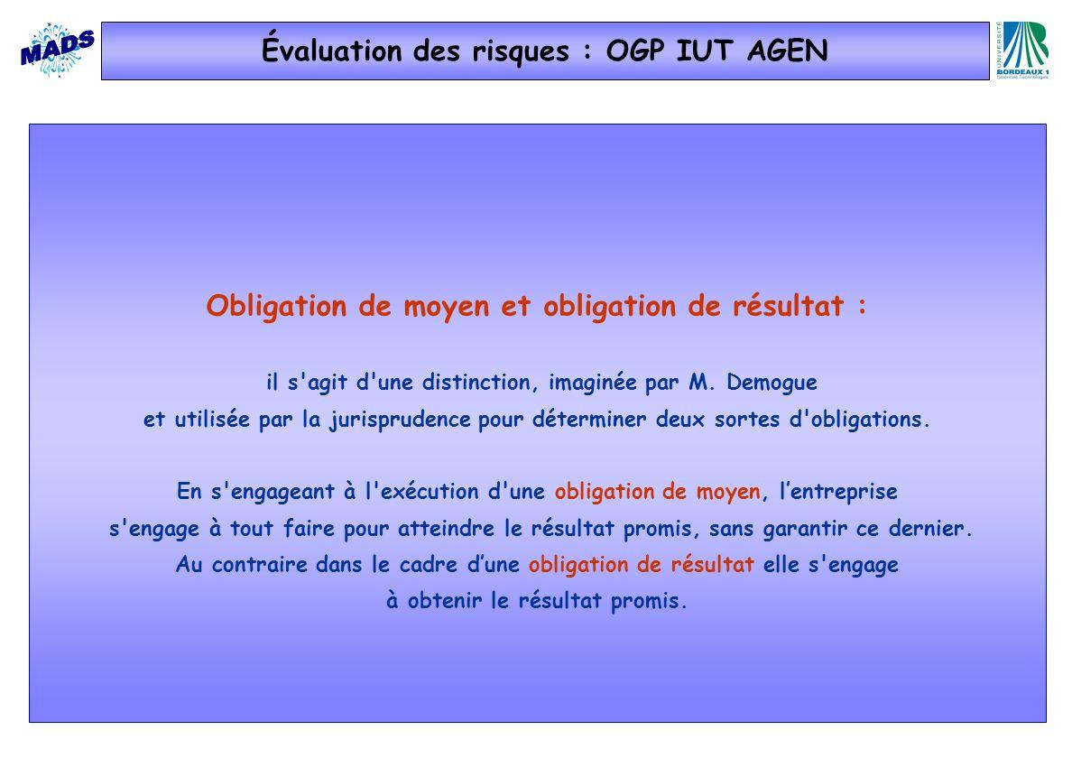 Évaluation des risques : OGP IUT AGEN Obligation de moyen et obligation de résultat : il s'agit d'une distinction, imaginée par M. Demogue et utilisée