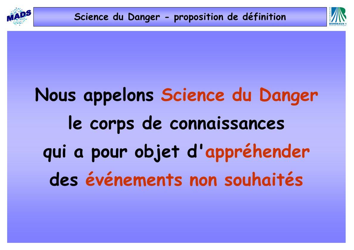 Science du Danger - proposition de définition Nous appelons Science du Danger le corps de connaissances qui a pour objet d'appréhender des événements