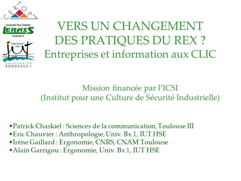 VERS UN CHANGEMENT DES PRATIQUES DU REX ? Entreprises et information aux CLIC Mission financée par lICSI (Institut pour une Culture de Sécurité Indust