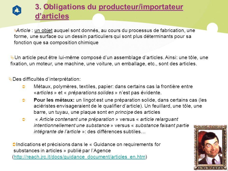 19 3. Obligations du producteur/importateur darticles Article : un objet auquel sont donnés, au cours du processus de fabrication, une forme, une surf
