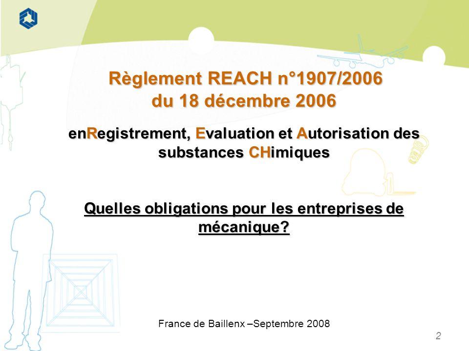 2 Règlement REACH n°1907/2006 Règlement REACH n°1907/2006 du 18 décembre 2006 enRegistrement, Evaluation et Autorisation des substances CHimiques Quel