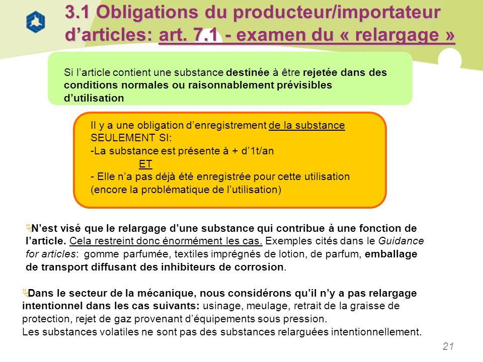 21 3.1 Obligations du producteur/importateur darticles: art. 7.1 - examen du « relargage » Si larticle contient une substance destinée à être rejetée