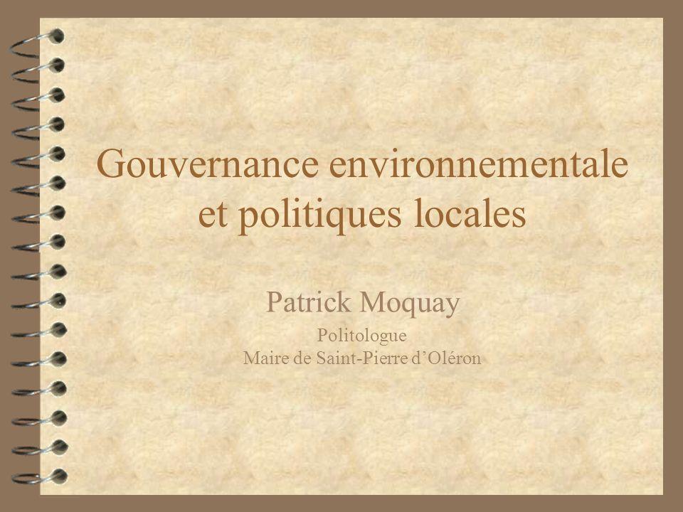 Gouvernance environnementale et politiques locales Patrick Moquay Politologue Maire de Saint-Pierre dOléron
