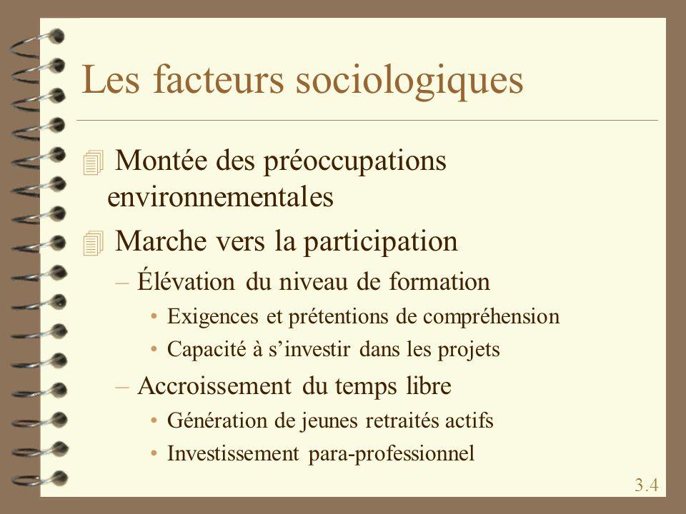 Les facteurs sociologiques 4 Montée des préoccupations environnementales 4 Marche vers la participation –Élévation du niveau de formation Exigences et