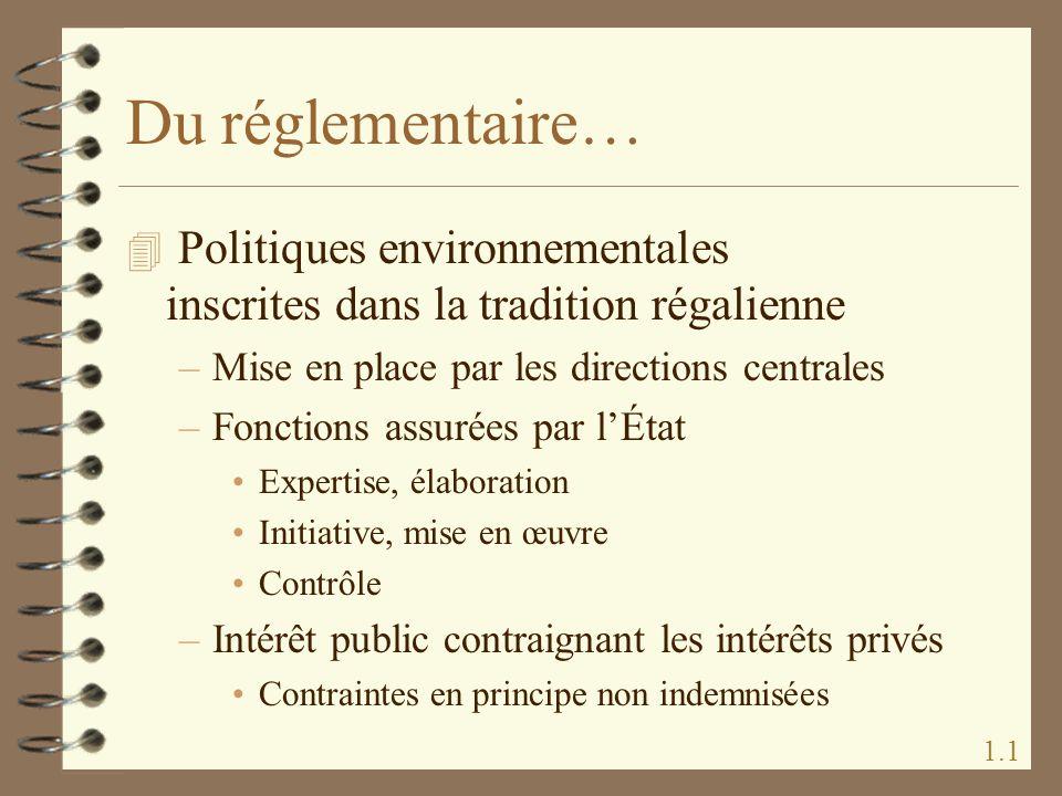Du réglementaire… 4 Politiques environnementales inscrites dans la tradition régalienne –Mise en place par les directions centrales –Fonctions assurée