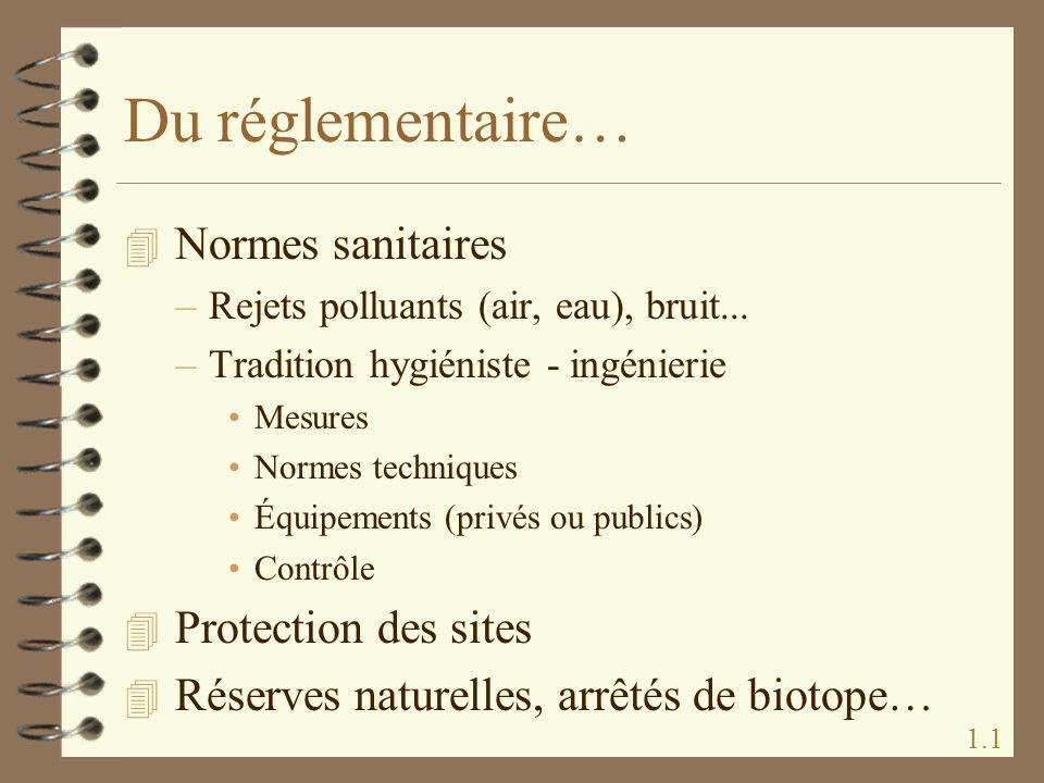 Du réglementaire… 4 Normes sanitaires –Rejets polluants (air, eau), bruit... –Tradition hygiéniste - ingénierie Mesures Normes techniques Équipements