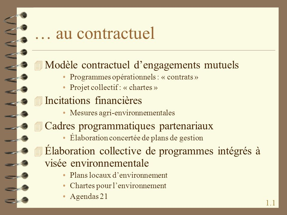 … au contractuel 4 Modèle contractuel dengagements mutuels Programmes opérationnels : « contrats » Projet collectif : « chartes » 4 Incitations financ