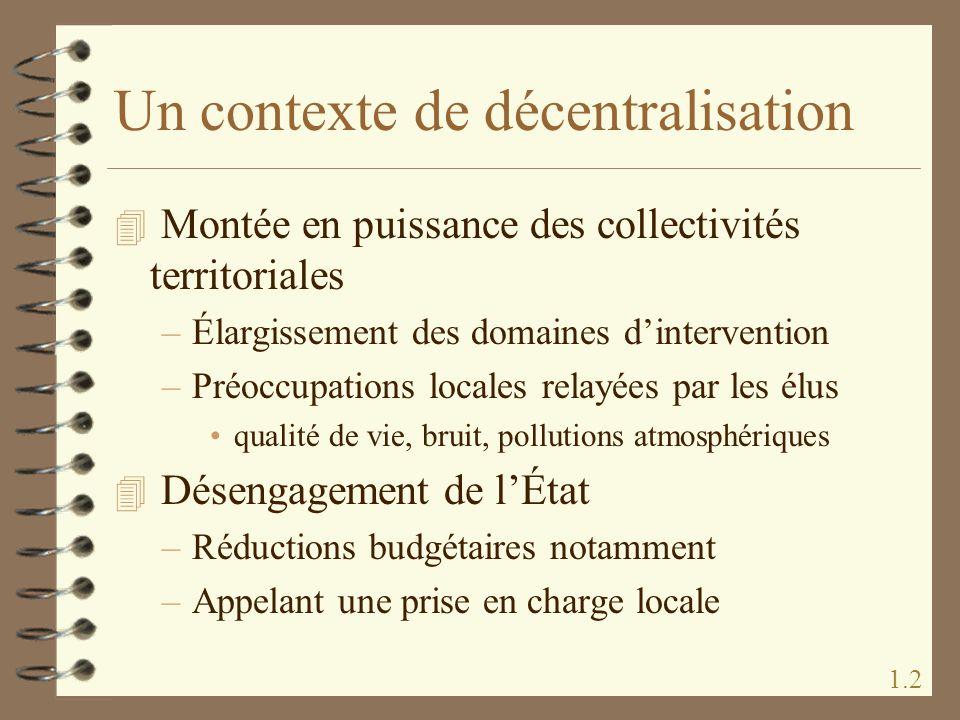 Un contexte de décentralisation 4 Montée en puissance des collectivités territoriales –Élargissement des domaines dintervention –Préoccupations locale
