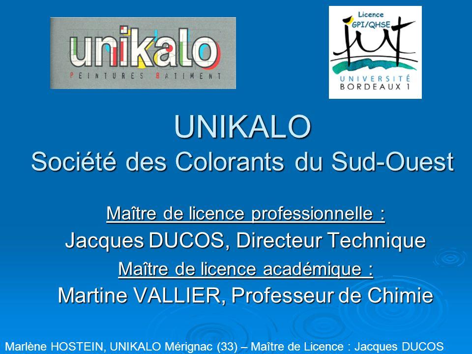 UNIKALO Société des Colorants du Sud-Ouest Maître de licence professionnelle : Jacques DUCOS, Directeur Technique Maître de licence académique : Marti