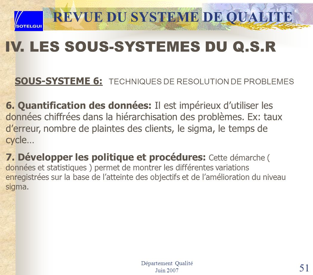 Département Qualité Juin 2007 50 REVUE DU SYSTEME DE QUALITE 3. Établissement des buts et fixation dobjectifs: Pour cette étape sappuyer sur le niveau