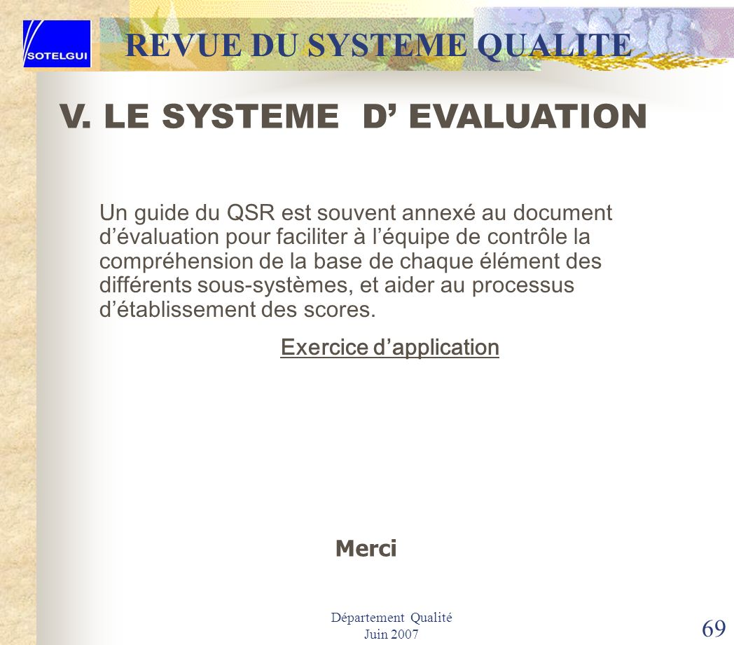 Département Qualité Juin 2007 68 REVUE DU SYSTEME DE QUALITE Lévaluation du QSR faite par léquipe de contrôle permet dutiliser la simple notation de 0