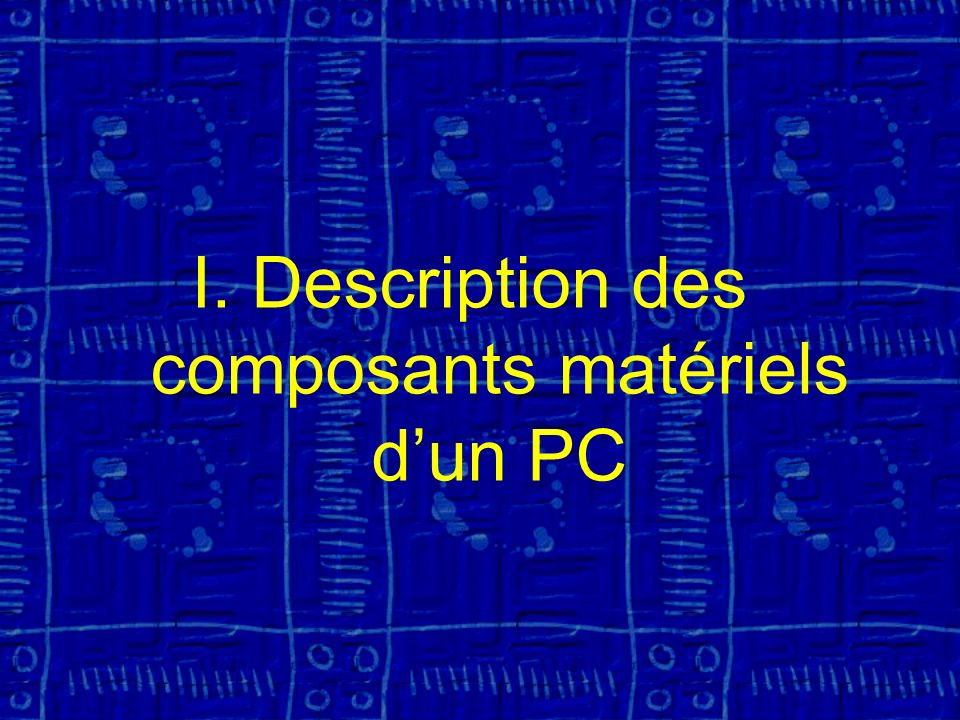 I.Description des composants matériels dun PC