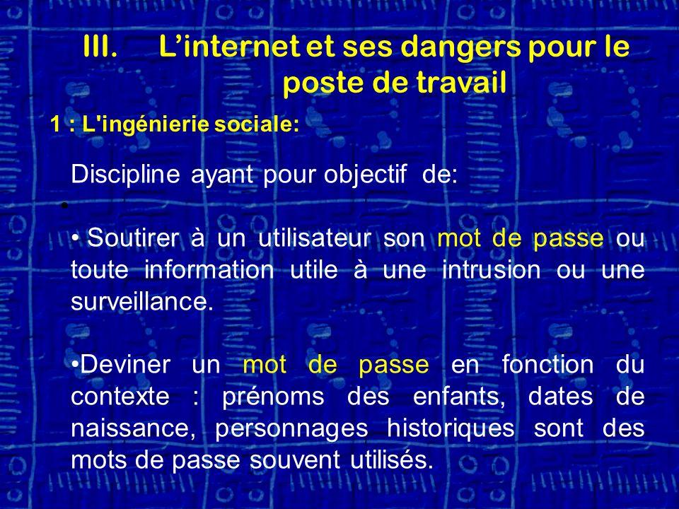 1 : L ingénierie sociale: Discipline ayant pour objectif de: Soutirer à un utilisateur son mot de passe ou toute information utile à une intrusion ou une surveillance.
