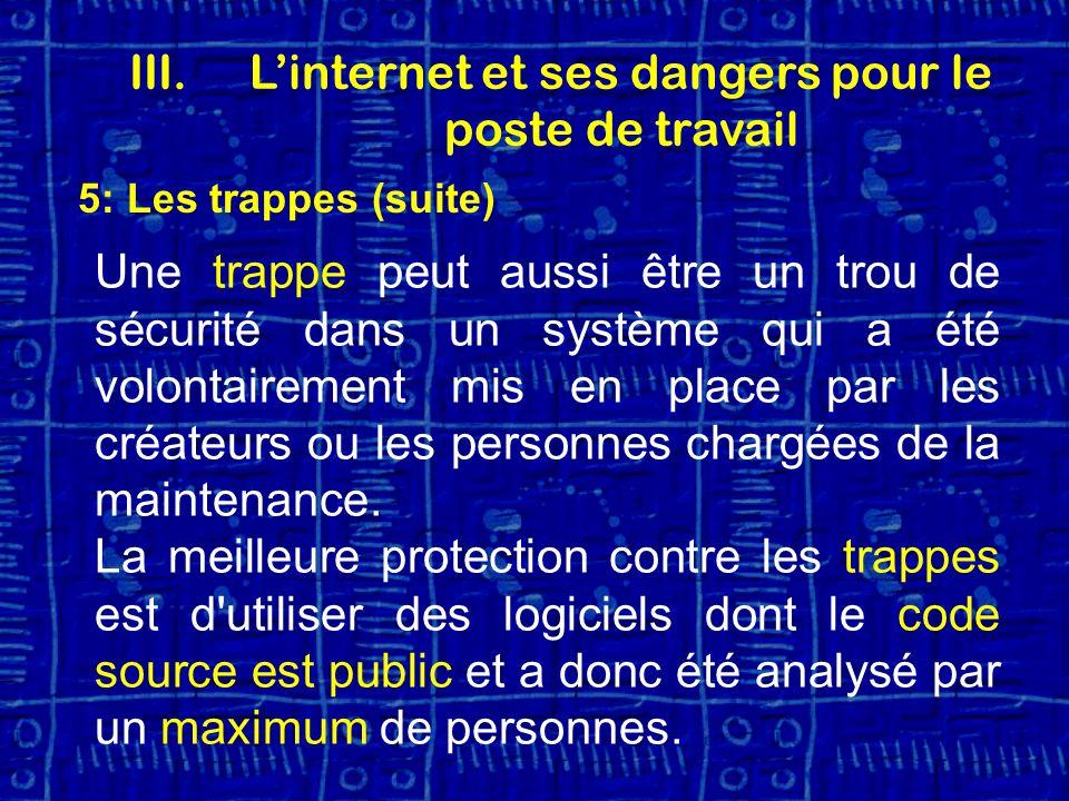 5: Les trappes (suite) Une trappe peut aussi être un trou de sécurité dans un système qui a été volontairement mis en place par les créateurs ou les personnes chargées de la maintenance.