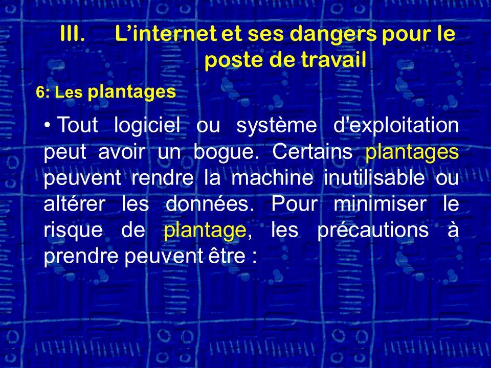 6: Les plantages Tout logiciel ou système d exploitation peut avoir un bogue.