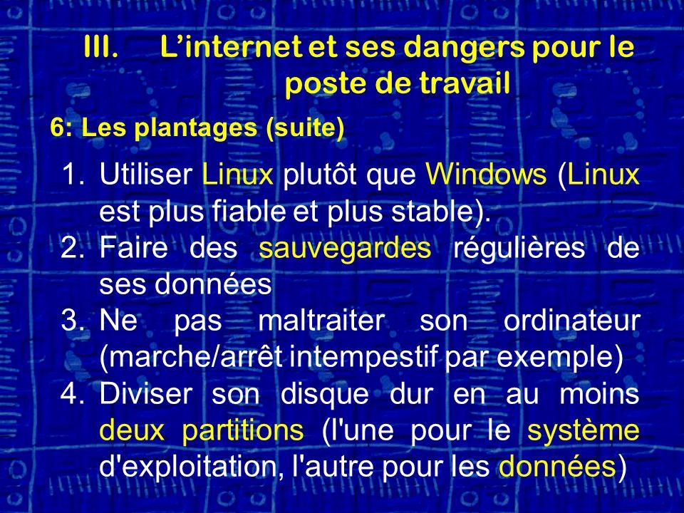 6: Les plantages (suite) 1.Utiliser Linux plutôt que Windows (Linux est plus fiable et plus stable).