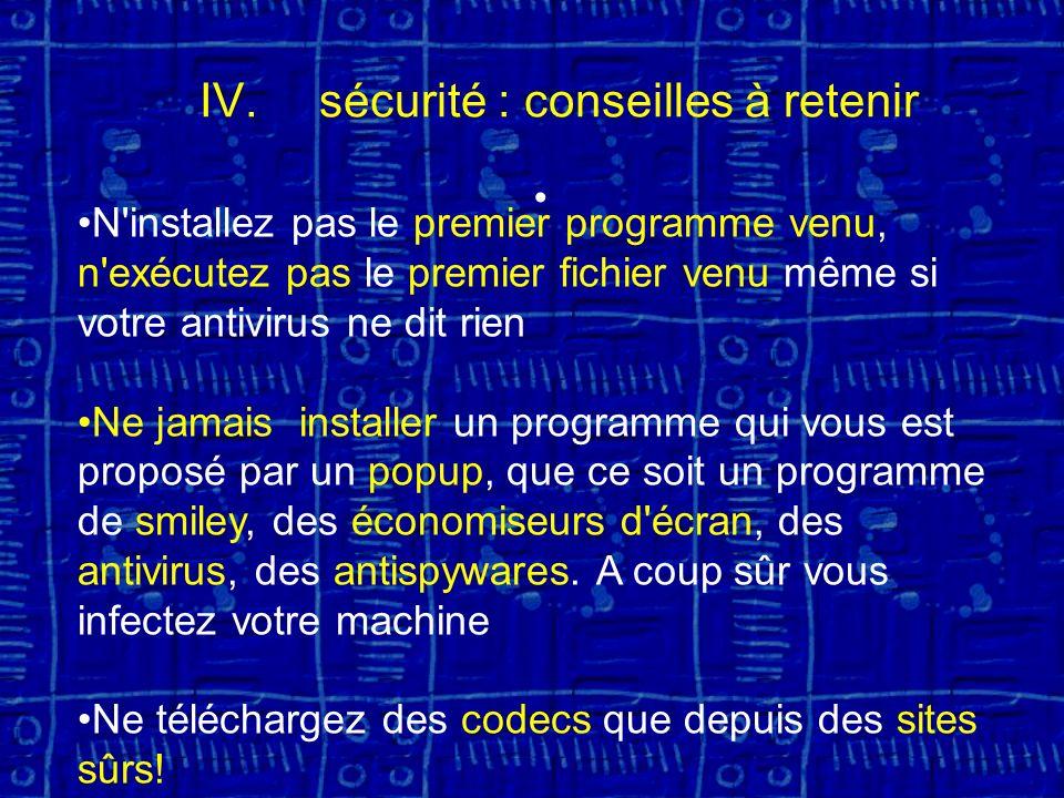 N installez pas le premier programme venu, n exécutez pas le premier fichier venu même si votre antivirus ne dit rien Ne jamais installer un programme qui vous est proposé par un popup, que ce soit un programme de smiley, des économiseurs d écran, des antivirus, des antispywares.