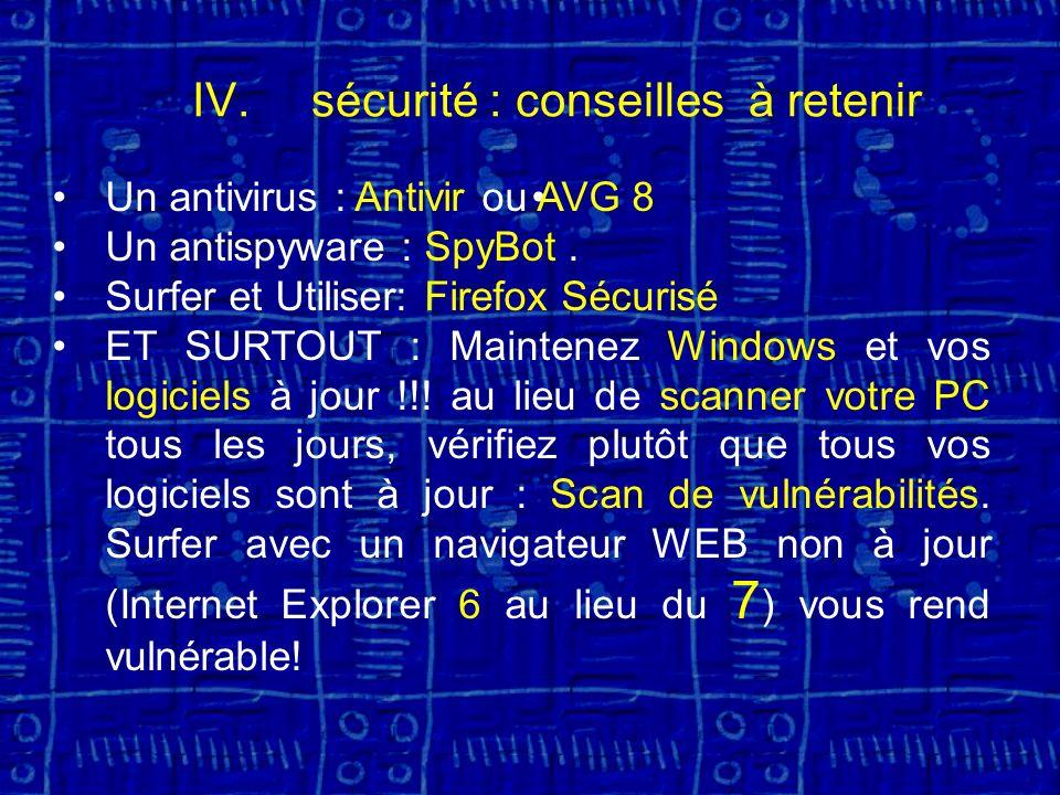 IV.sécurité : conseilles à retenir Un antivirus : Antivir ou AVG 8 Un antispyware : SpyBot.