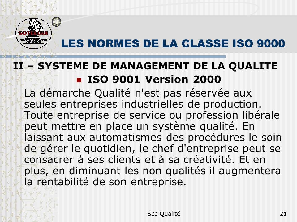 Sce Qualité21 LES NORMES DE LA CLASSE ISO 9000 II – SYSTEME DE MANAGEMENT DE LA QUALITE ISO 9001 Version 2000 La démarche Qualité n'est pas réservée a