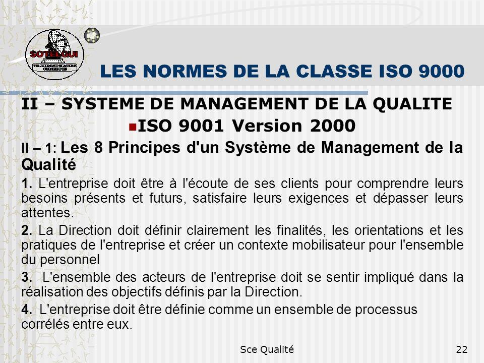 Sce Qualité22 LES NORMES DE LA CLASSE ISO 9000 II – SYSTEME DE MANAGEMENT DE LA QUALITE ISO 9001 Version 2000 II – 1: Les 8 Principes d un Système de Management de la Qualité 1.
