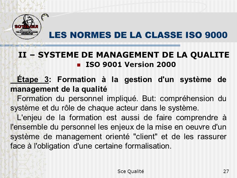 Sce Qualité27 LES NORMES DE LA CLASSE ISO 9000 II – SYSTEME DE MANAGEMENT DE LA QUALITE ISO 9001 Version 2000 Étape 3: Formation à la gestion d un système de management de la qualité Formation du personnel impliqué.