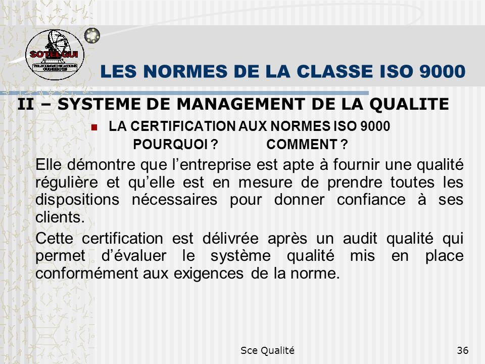 Sce Qualité36 LES NORMES DE LA CLASSE ISO 9000 II – SYSTEME DE MANAGEMENT DE LA QUALITE LA CERTIFICATION AUX NORMES ISO 9000 POURQUOI ? COMMENT ? Elle