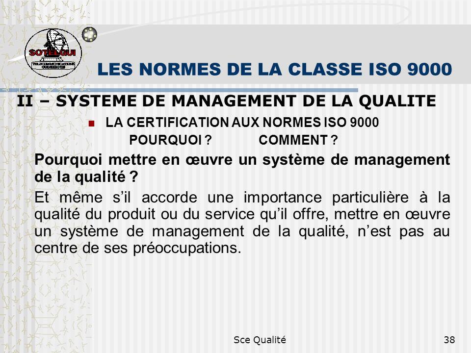 Sce Qualité38 LES NORMES DE LA CLASSE ISO 9000 II – SYSTEME DE MANAGEMENT DE LA QUALITE LA CERTIFICATION AUX NORMES ISO 9000 POURQUOI ? COMMENT ? Pour