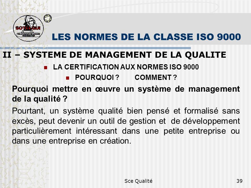 Sce Qualité39 LES NORMES DE LA CLASSE ISO 9000 II – SYSTEME DE MANAGEMENT DE LA QUALITE LA CERTIFICATION AUX NORMES ISO 9000 POURQUOI .