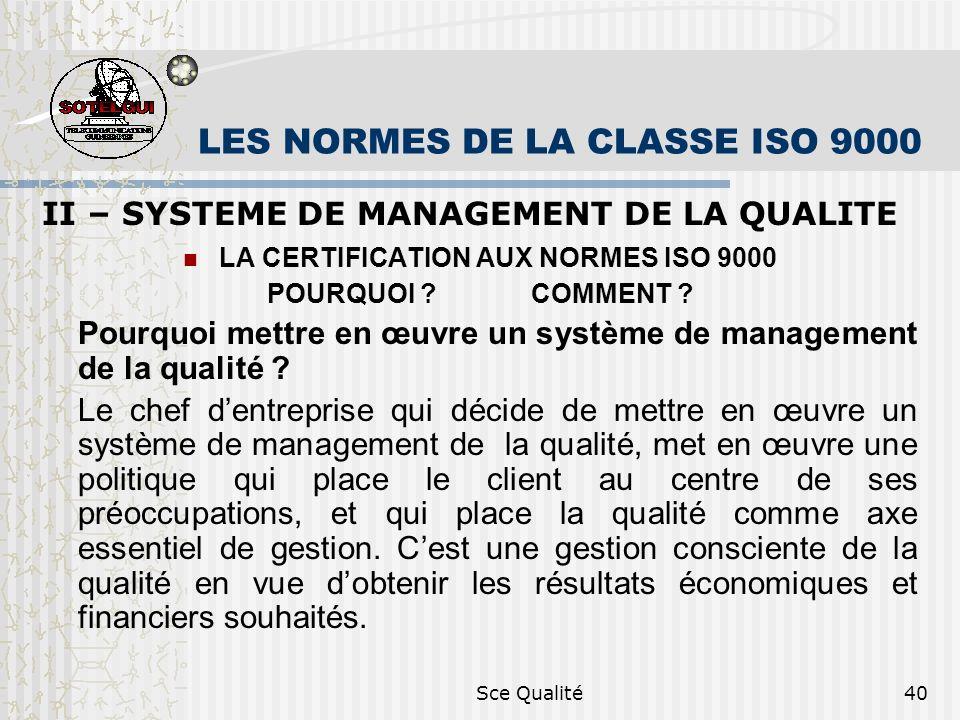 Sce Qualité40 LES NORMES DE LA CLASSE ISO 9000 II – SYSTEME DE MANAGEMENT DE LA QUALITE LA CERTIFICATION AUX NORMES ISO 9000 POURQUOI ? COMMENT ? Pour