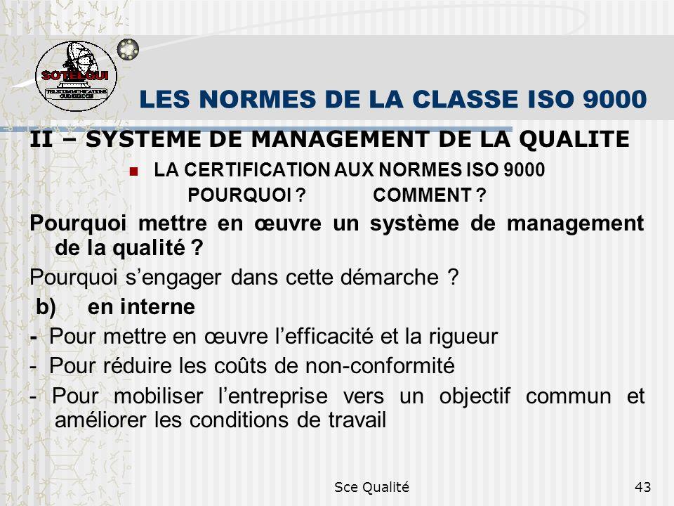 Sce Qualité43 LES NORMES DE LA CLASSE ISO 9000 II – SYSTEME DE MANAGEMENT DE LA QUALITE LA CERTIFICATION AUX NORMES ISO 9000 POURQUOI ? COMMENT ? Pour