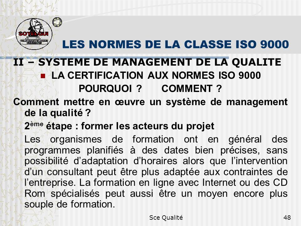 Sce Qualité48 LES NORMES DE LA CLASSE ISO 9000 II – SYSTEME DE MANAGEMENT DE LA QUALITE LA CERTIFICATION AUX NORMES ISO 9000 POURQUOI ? COMMENT ? Comm