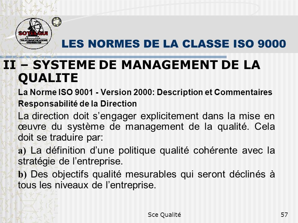 Sce Qualité57 LES NORMES DE LA CLASSE ISO 9000 II – SYSTEME DE MANAGEMENT DE LA QUALITE La Norme ISO 9001 - Version 2000: Description et Commentaires Responsabilité de la Direction La direction doit sengager explicitement dans la mise en œuvre du système de management de la qualité.