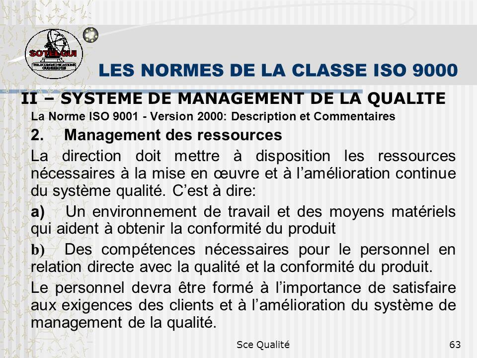 Sce Qualité63 LES NORMES DE LA CLASSE ISO 9000 II – SYSTEME DE MANAGEMENT DE LA QUALITE La Norme ISO 9001 - Version 2000: Description et Commentaires 2.