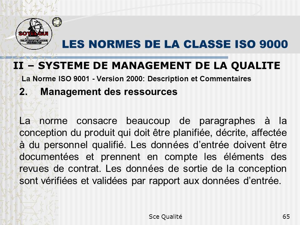 Sce Qualité65 LES NORMES DE LA CLASSE ISO 9000 II – SYSTEME DE MANAGEMENT DE LA QUALITE La Norme ISO 9001 - Version 2000: Description et Commentaires 2.