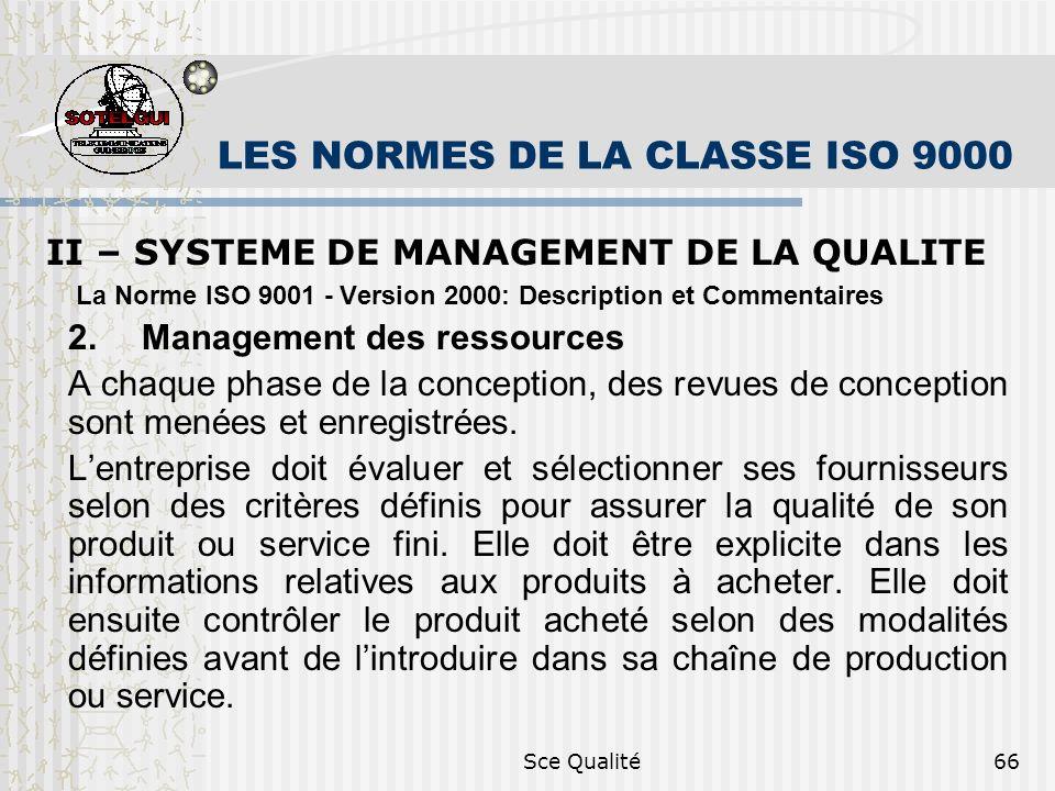 Sce Qualité66 LES NORMES DE LA CLASSE ISO 9000 II – SYSTEME DE MANAGEMENT DE LA QUALITE La Norme ISO 9001 - Version 2000: Description et Commentaires 2.