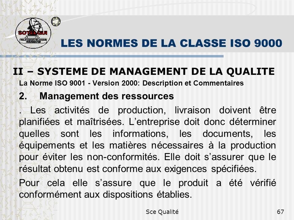 Sce Qualité67 LES NORMES DE LA CLASSE ISO 9000 II – SYSTEME DE MANAGEMENT DE LA QUALITE La Norme ISO 9001 - Version 2000: Description et Commentaires 2.