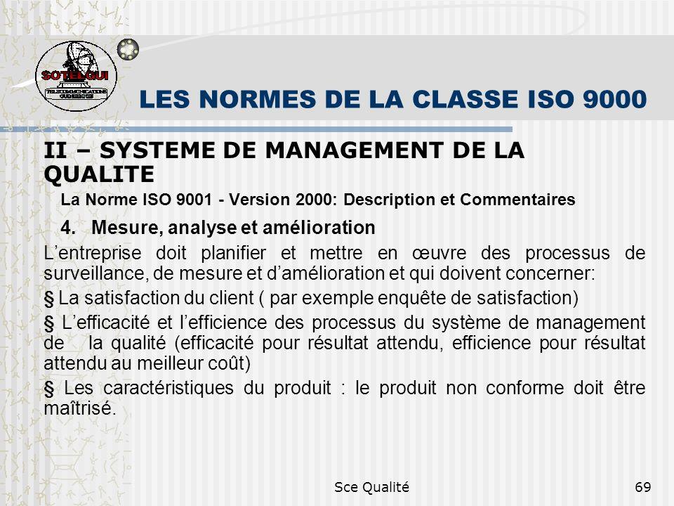 Sce Qualité69 LES NORMES DE LA CLASSE ISO 9000 II – SYSTEME DE MANAGEMENT DE LA QUALITE La Norme ISO 9001 - Version 2000: Description et Commentaires