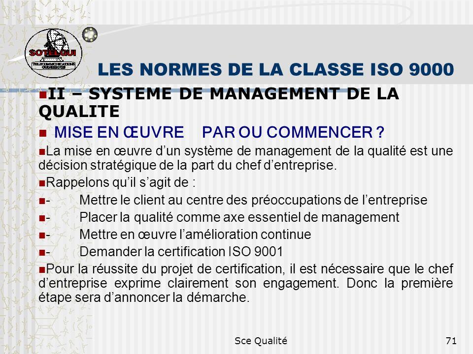 Sce Qualité71 LES NORMES DE LA CLASSE ISO 9000 II – SYSTEME DE MANAGEMENT DE LA QUALITE MISE EN ŒUVRE PAR OU COMMENCER ? La mise en œuvre dun système