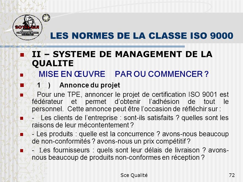 Sce Qualité72 LES NORMES DE LA CLASSE ISO 9000 II – SYSTEME DE MANAGEMENT DE LA QUALITE MISE EN ŒUVRE PAR OU COMMENCER ? 1) Annonce du projet Pour une
