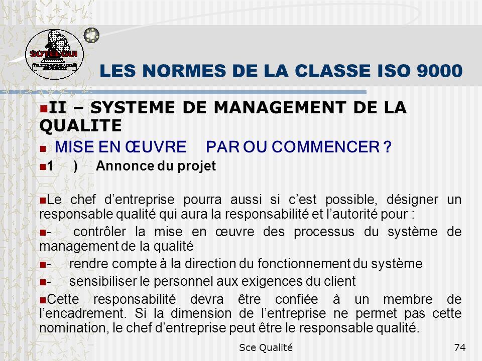 Sce Qualité74 LES NORMES DE LA CLASSE ISO 9000 II – SYSTEME DE MANAGEMENT DE LA QUALITE MISE EN ŒUVRE PAR OU COMMENCER ? 1) Annonce du projet Le chef